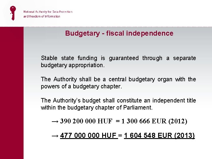 Budgetary - fiscal independence Stable state funding is guaranteed through a separate budgetary appropriation.