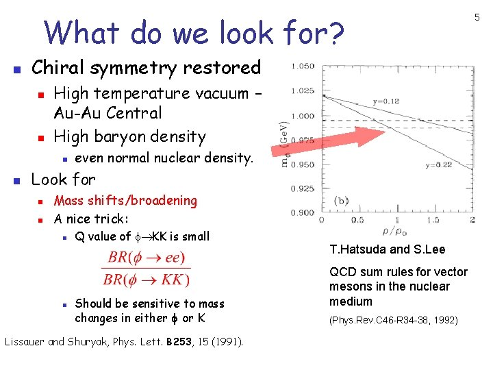 What do we look for? n Chiral symmetry restored n n High temperature vacuum