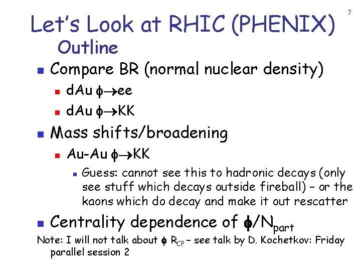 Let's Look at RHIC (PHENIX) 7 Outline n Compare BR (normal nuclear density) n
