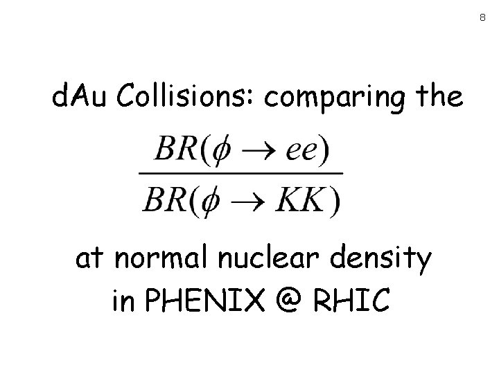 8 d. Au Collisions: comparing the at normal nuclear density in PHENIX @ RHIC
