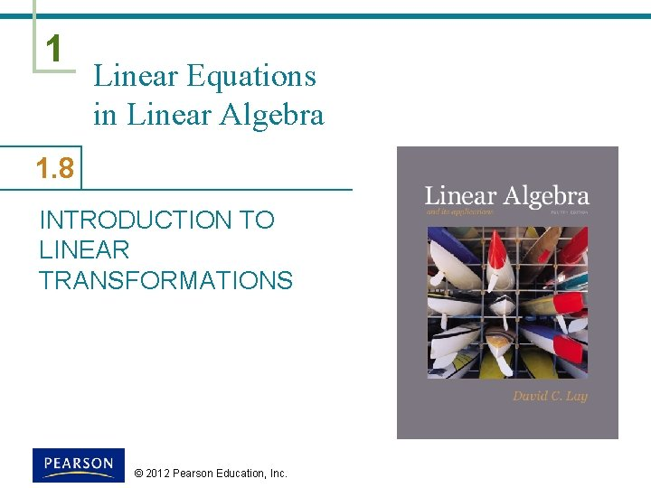 1 Linear Equations in Linear Algebra 1. 8 INTRODUCTION TO LINEAR TRANSFORMATIONS © 2012