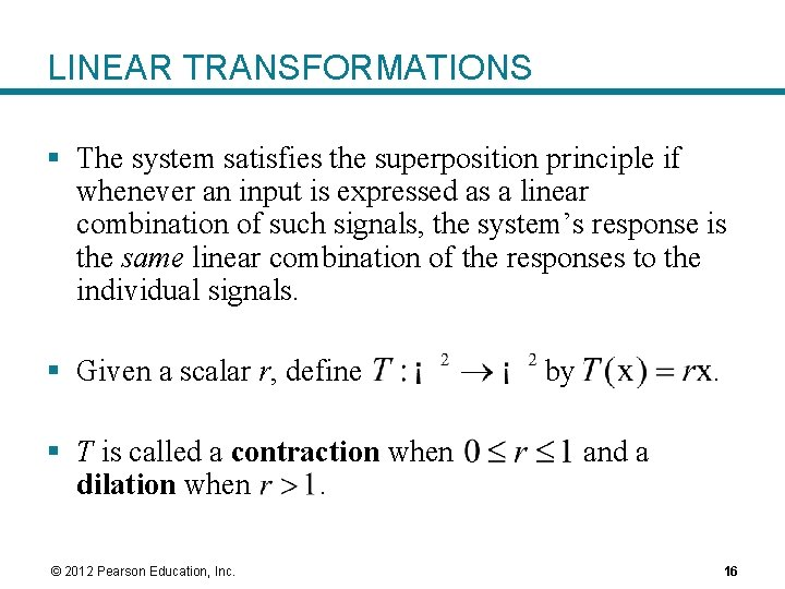 LINEAR TRANSFORMATIONS § The system satisfies the superposition principle if whenever an input is