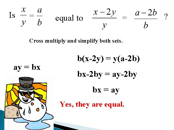 Is = equal to = Cross multiply and simplify both sets. ay = bx