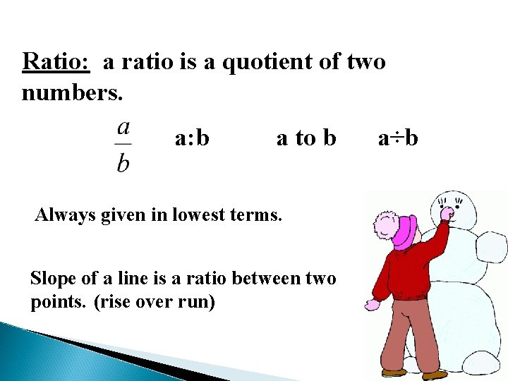 Ratio: a ratio is a quotient of two numbers. a: b a to b