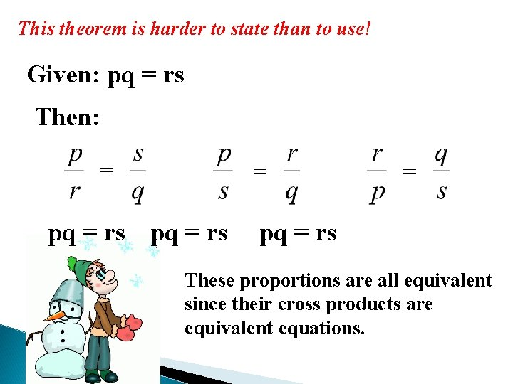 This theorem is harder to state than to use! Given: pq = rs Then: