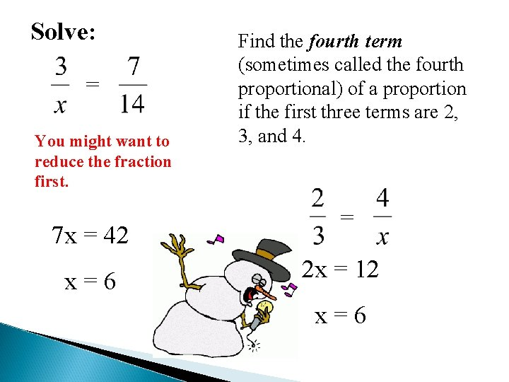 Solve: = You might want to reduce the fraction first. 7 x = 42