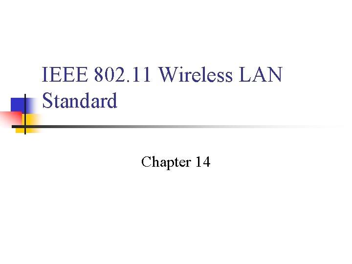 IEEE 802. 11 Wireless LAN Standard Chapter 14