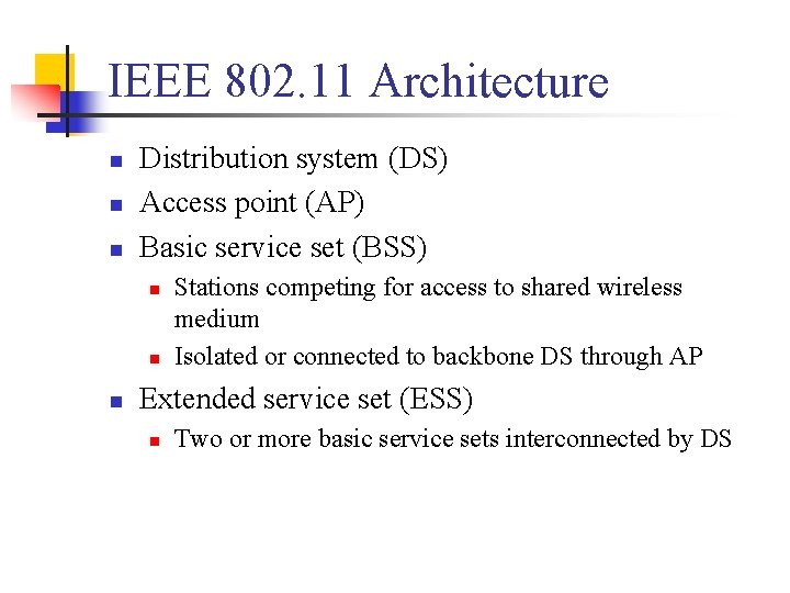 IEEE 802. 11 Architecture n n n Distribution system (DS) Access point (AP) Basic