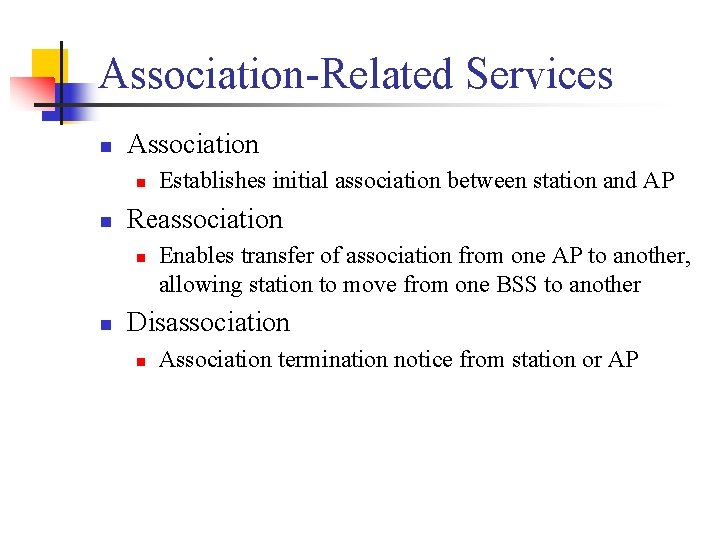 Association-Related Services n Association n n Reassociation n n Establishes initial association between station