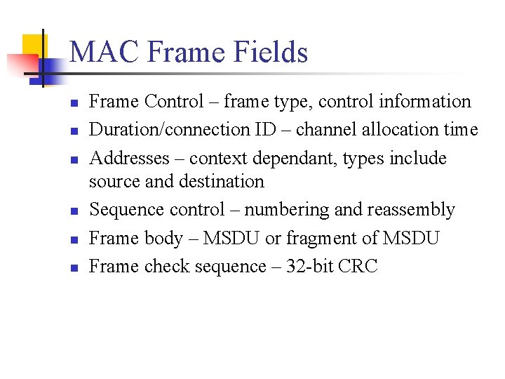 MAC Frame Fields n n n Frame Control – frame type, control information Duration/connection