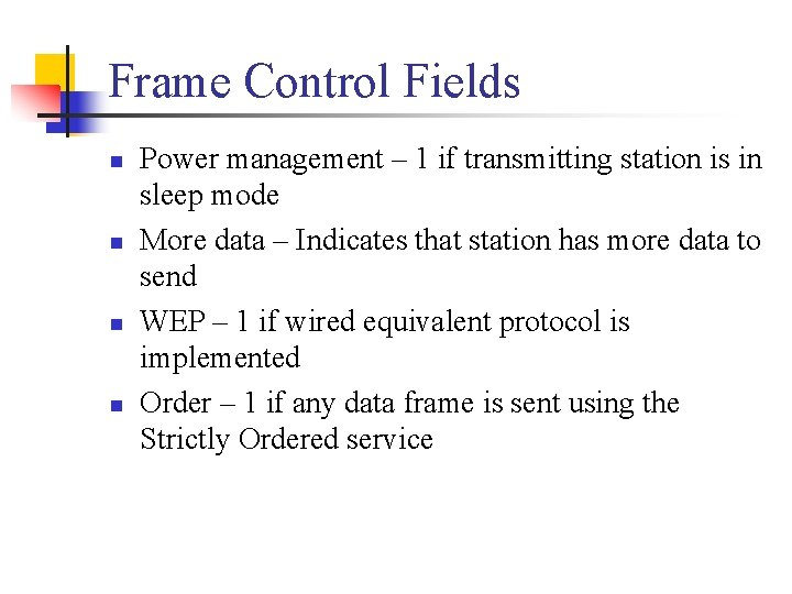 Frame Control Fields n n Power management – 1 if transmitting station is in