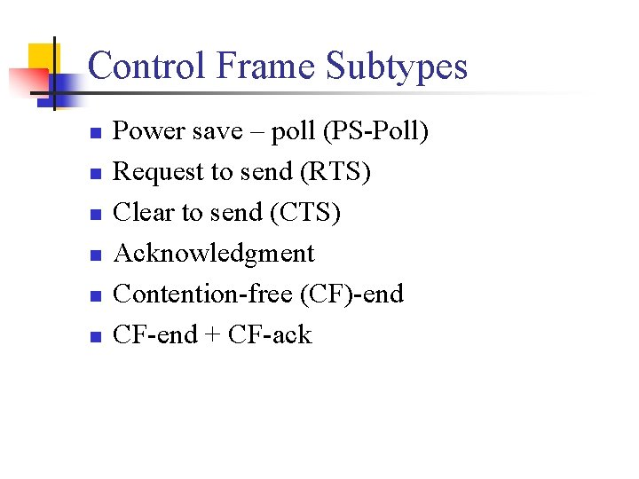 Control Frame Subtypes n n n Power save – poll (PS-Poll) Request to send