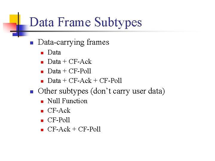 Data Frame Subtypes n Data-carrying frames n n n Data + CF-Ack Data +