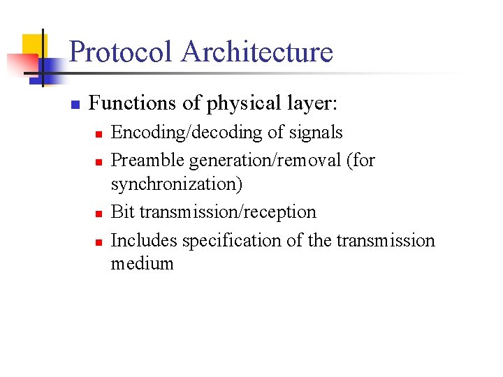 Protocol Architecture n Functions of physical layer: n n Encoding/decoding of signals Preamble generation/removal
