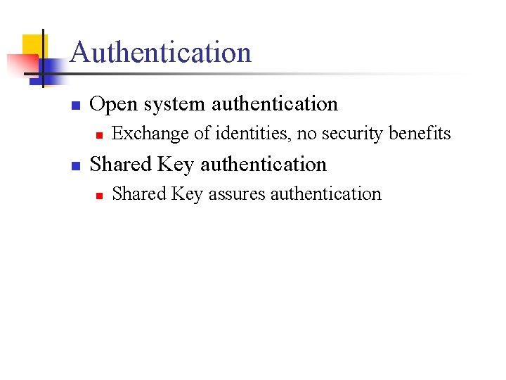 Authentication n Open system authentication n n Exchange of identities, no security benefits Shared