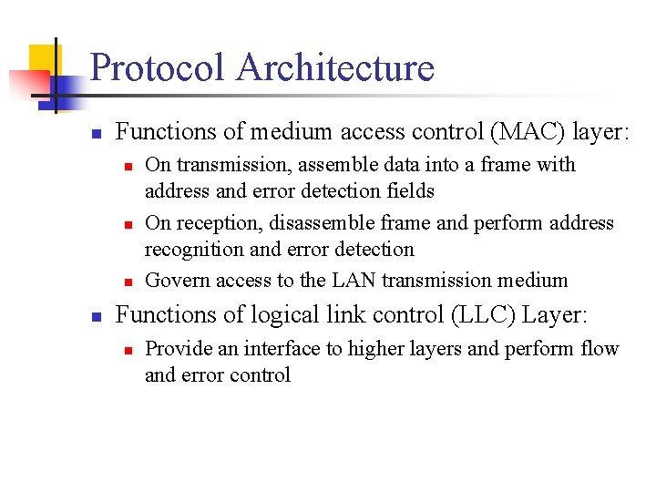 Protocol Architecture n Functions of medium access control (MAC) layer: n n On transmission,