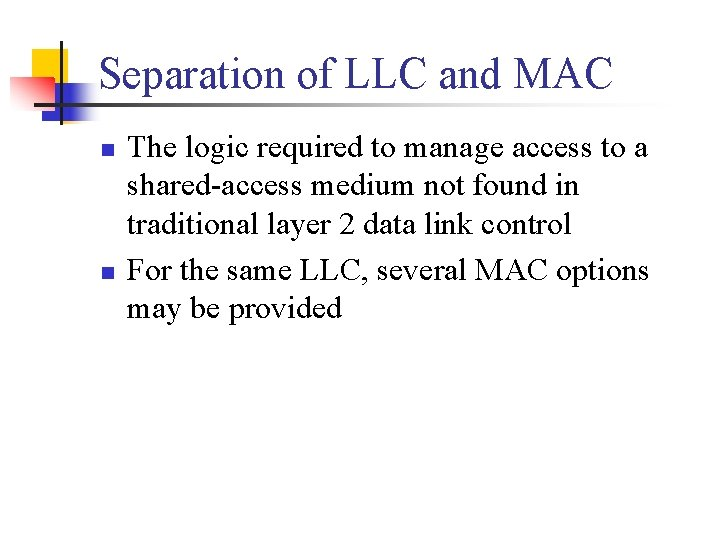 Separation of LLC and MAC n n The logic required to manage access to