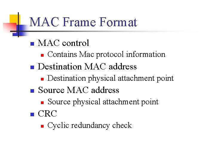 MAC Frame Format n MAC control n n Destination MAC address n n Destination