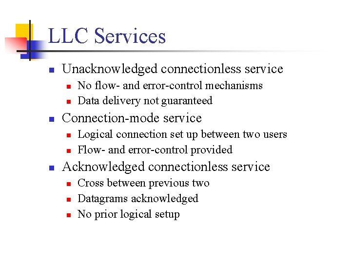 LLC Services n Unacknowledged connectionless service n n n Connection-mode service n n n