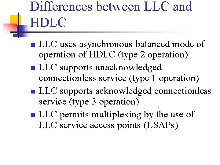 Differences between LLC and HDLC n n LLC uses asynchronous balanced mode of operation