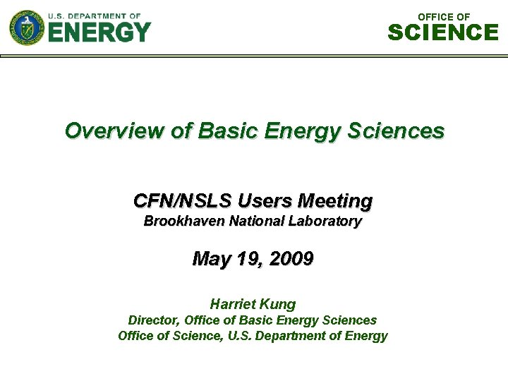 OFFICE OF SCIENCE Overview of Basic Energy Sciences CFN/NSLS Users Meeting Brookhaven National Laboratory