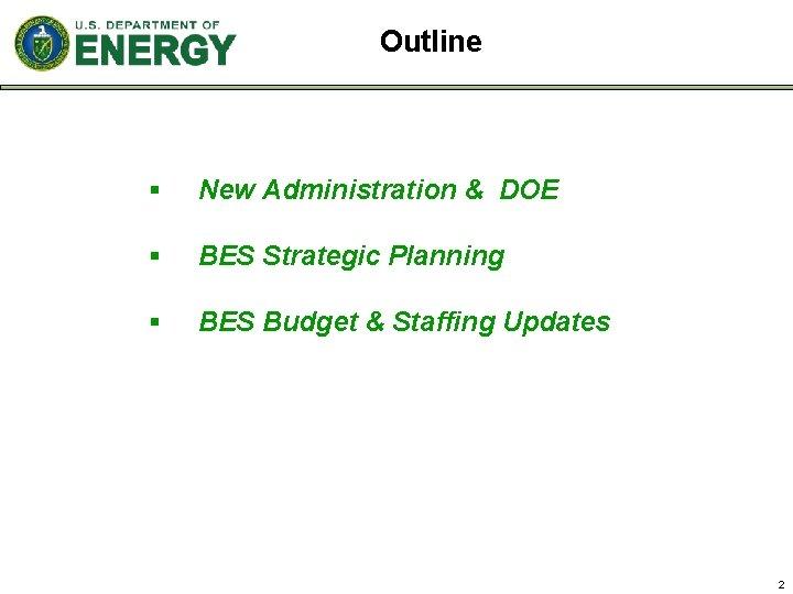 Outline § New Administration & DOE § BES Strategic Planning § BES Budget &