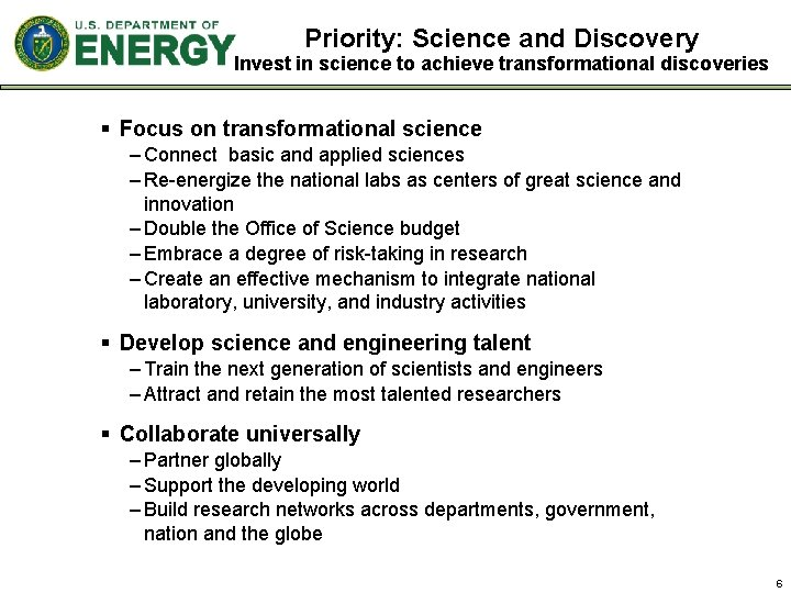 Priority: Science and Discovery Invest in science to achieve transformational discoveries § Focus on