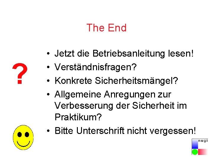 The End ? • • Jetzt die Betriebsanleitung lesen! Verständnisfragen? Konkrete Sicherheitsmängel? Allgemeine Anregungen