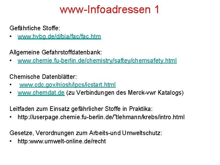 www-Infoadressen 1 Gefährliche Stoffe: • www. hvbg. de/d/bia/fac. htm Allgemeine Gefahrstoffdatenbank: • www. chemie.