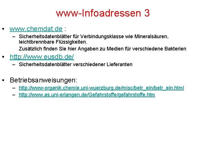 www-Infoadressen 3 • www. chemdat. de : – Sicherheitsdatenblätter für Verbindungsklasse wie Mineralsäuren, leichtbrennbare