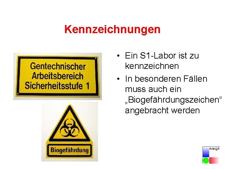 Kennzeichnungen • Ein S 1 -Labor ist zu kennzeichnen • In besonderen Fällen muss