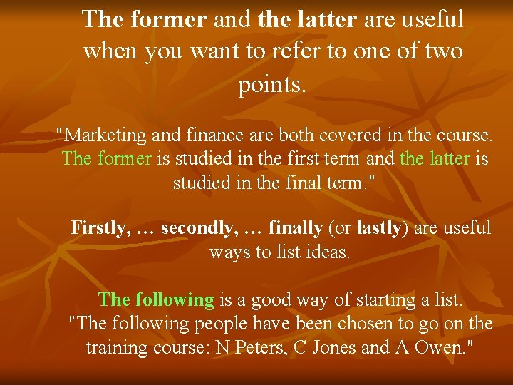 The former and the latter are useful when you want to refer to one