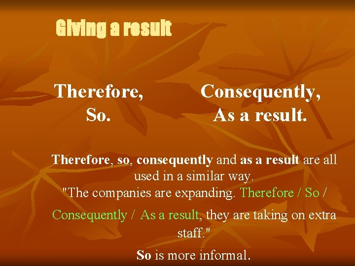 Giving a result Therefore, So. Consequently, As a result. Therefore, so, consequently and as