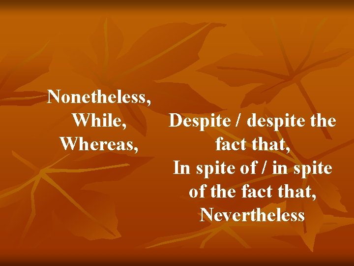 Nonetheless, While, Despite / despite the Whereas, fact that, In spite of / in
