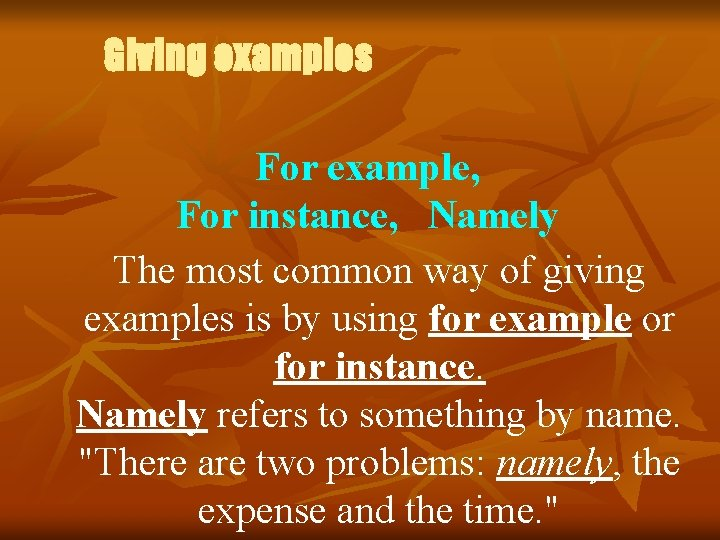 Giving examples For example, For instance, Namely The most common way of giving examples