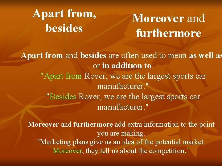 Apart from, besides Moreover and furthermore Apart from and besides are often used to