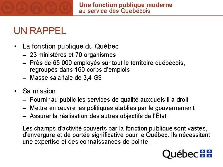 Une fonction publique moderne au service des Québécois UN RAPPEL • La fonction publique