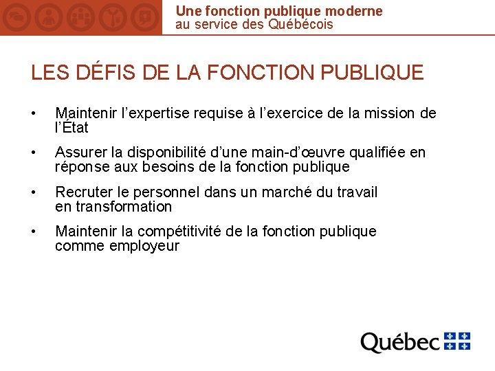 Une fonction publique moderne au service des Québécois LES DÉFIS DE LA FONCTION PUBLIQUE