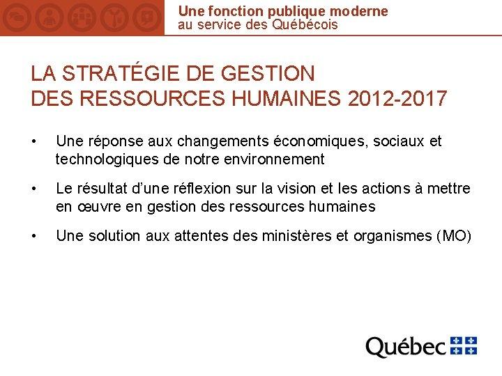 Une fonction publique moderne au service des Québécois LA STRATÉGIE DE GESTION DES RESSOURCES