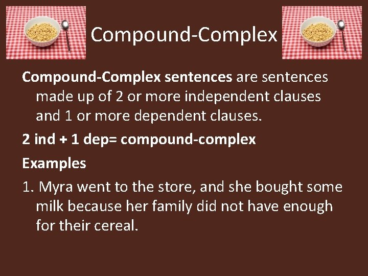 Compound-Complex sentences are sentences made up of 2 or more independent clauses and 1