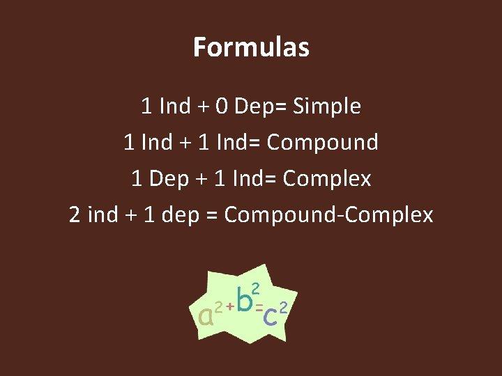 Formulas 1 Ind + 0 Dep= Simple 1 Ind + 1 Ind= Compound 1