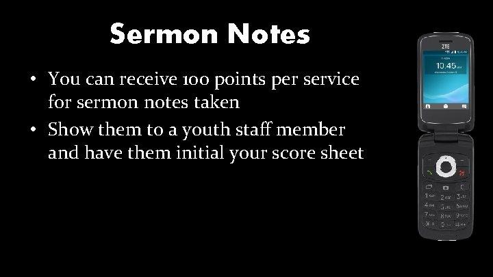 Sermon Notes • You can receive 100 points per service for sermon notes taken
