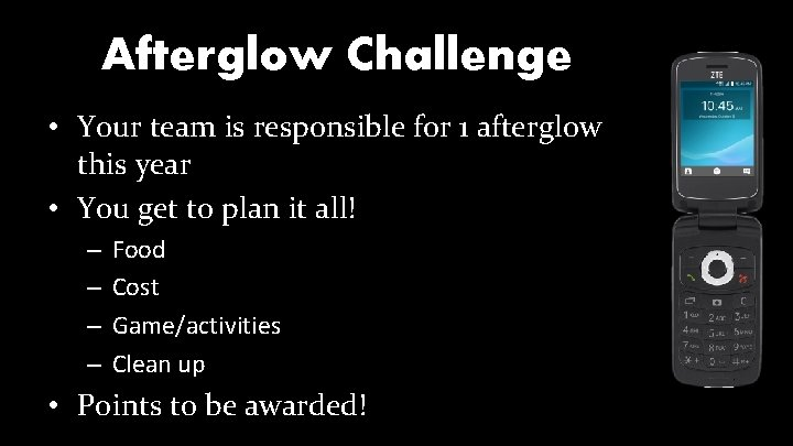 Afterglow Challenge • Your team is responsible for 1 afterglow this year • You