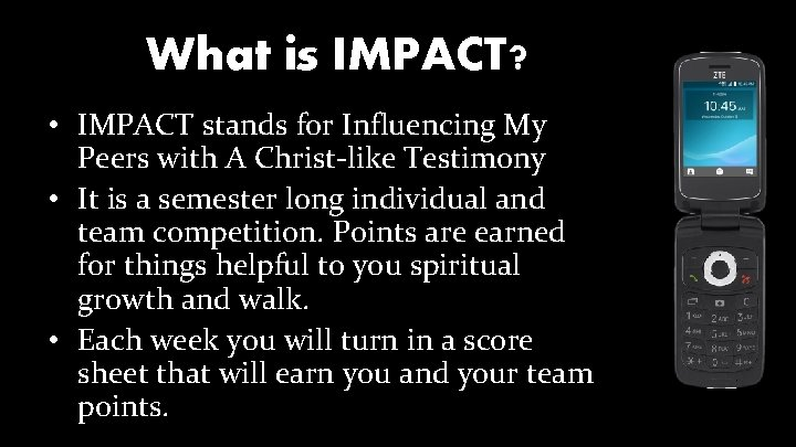 What is IMPACT? • IMPACT stands for Influencing My Peers with A Christ-like Testimony