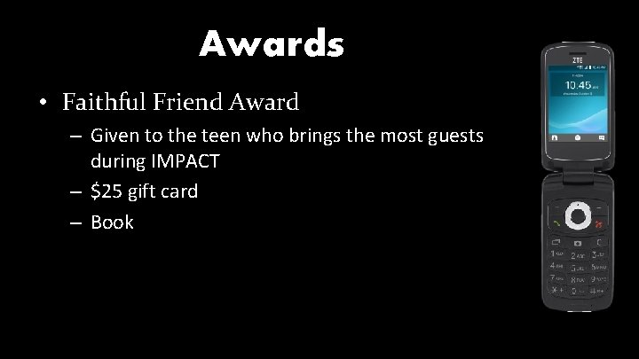 Awards • Faithful Friend Award – Given to the teen who brings the most
