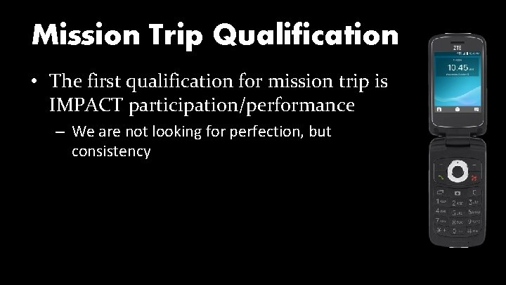 Mission Trip Qualification • The first qualification for mission trip is IMPACT participation/performance –