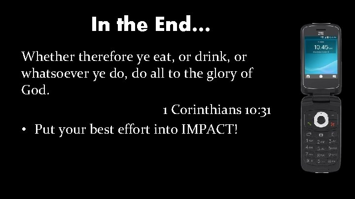 In the End… Whetherefore ye eat, or drink, or whatsoever ye do, do all