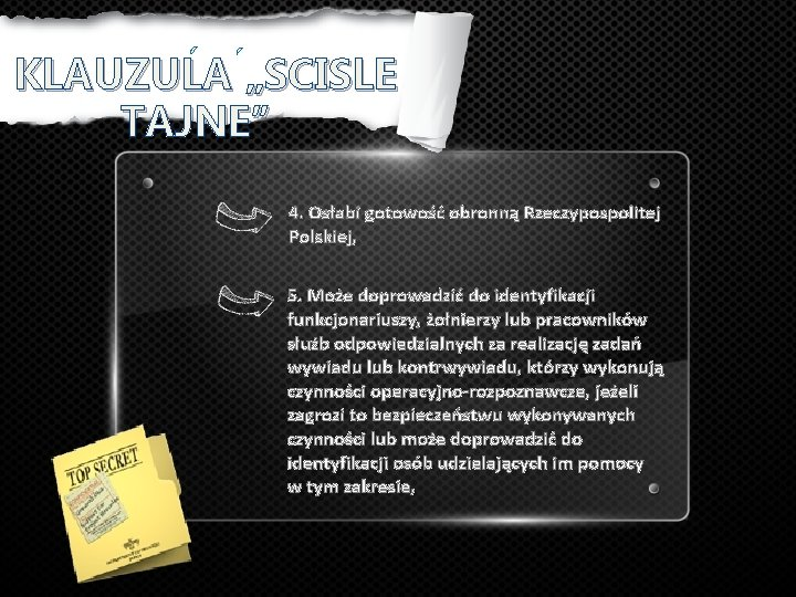 """KLAUZULA """"SCISLE TAJNE"""" 4. Osłabi gotowość obronną Rzeczypospolitej Polskiej, 5. Może doprowadzić do identyfikacji"""