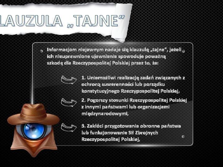 """LAUZULA """"TAJNE"""" Informacjom niejawnym nadaje się klauzulę """"tajne"""", jeżeli ich nieuprawnione ujawnienie spowoduje poważną"""