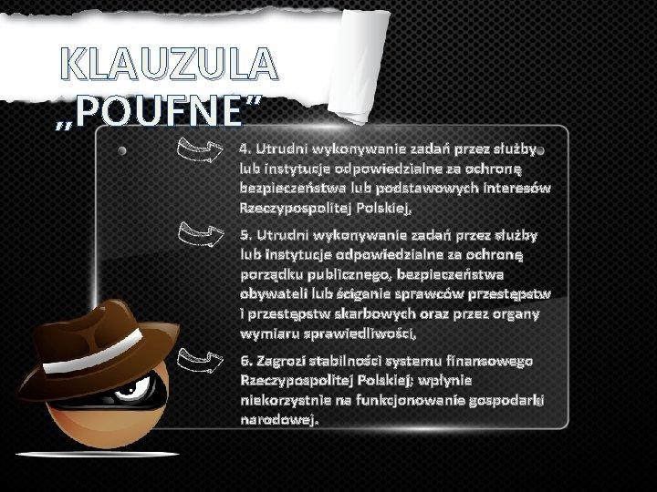 """KLAUZULA """"POUFNE"""" 4. Utrudni wykonywanie zadań przez służby lub instytucje odpowiedzialne za ochronę bezpieczeństwa"""